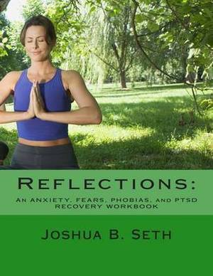 Reflections: An Anxiety, Fears, Phobias, and Ptsd Recovery Workbook