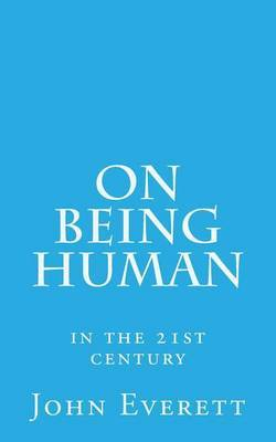 On Being Human: In the 21st Century