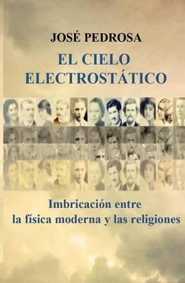 El Cielo Electrostatico: Imbricacion Entre La Fisica Moderna y Las Religiones