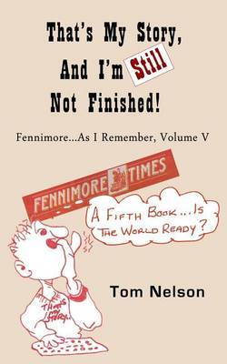 That's My Story, and I'm Still Not Finished: Fennimore...as I Remember, Volume V