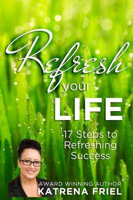 Refresh Your Life: 17 Steps to Refreshing Success