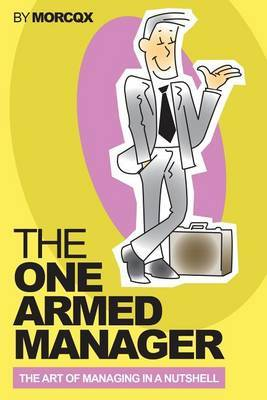 The One Armed Manager: The Art of Managing in a Nutshell