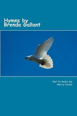 Hymns by Brenda Gallant: 46 Hymns by Brenda Gallant, Set to Music by Harry Hicks