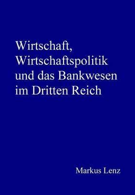 Wirtschaft, Wirtschaftspolitik Und Das Bankwesen Im Dritten Reich