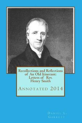 Recollections and Reflections of an Old Itinerant: Letters of REV. Henry Smith: Revised Edition 2014