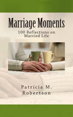 Marriage Moments: 100 Reflections on Married Life