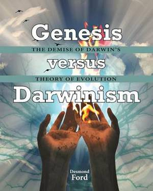 Genesis Versus Darwinism: The Demise of Darwin's Theory of Evolution
