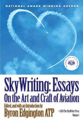 Skywriting: Essays on the Art and Craft of Aviation