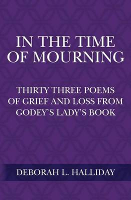 In the Time of Mourning: Thirty Three Poems of Grief and Loss from Godey's Lady's Book