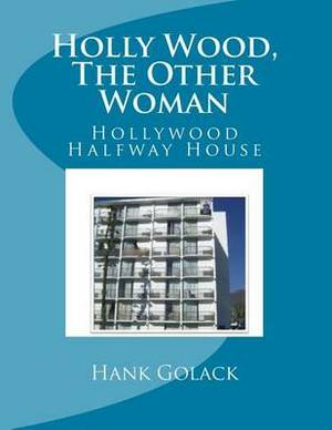 Holly Wood, the Other Woman: Hollywood Halfway House