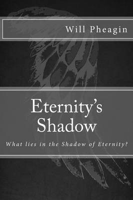 Eternity's Shadow: What Lies in the Shadow of Eternity?