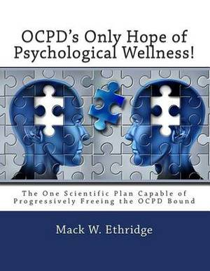 Ocpd's Only Hope of Psychological Wellness!: The One Scientific Plan Capable of Progressively Freeing the Ocpd Bound
