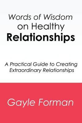 Words of Wisdom on Healthy Relationships: A Practical Guide to Creating Extraordinary Relationships