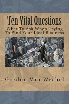 Ten Vital Questions: What to Ask When Trying to Find Your Ideal Business