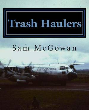 Trash Haulers: The Story of the US Air Force Troop Carrier Mission, 1956-1975