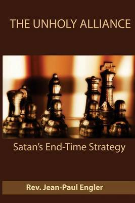 The Unholy Alliance: Satan's End Time Strategy