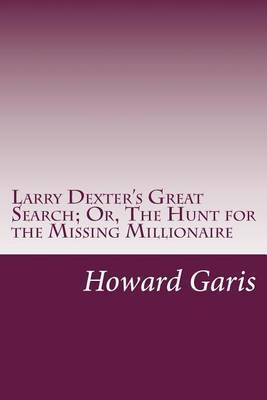 Larry Dexter's Great Search; Or, the Hunt for the Missing Millionaire