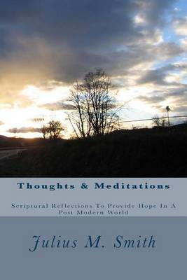 Thoughts & Meditations  : Scriptural Reflections to Provide Hope in a Post Modern