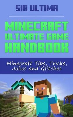 Minecraft Ultimate Game Handbook: Minecraft Tips, Tricks, Jokes and Glitches