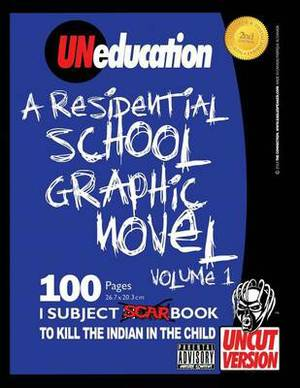 Uneducation, Vol 1: A Residential School Graphic Novel (Uncut)
