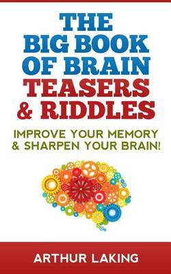 The Big Book of Brain Teasers & Riddles  : Improve Your Memory & Sharpen Your Brain!