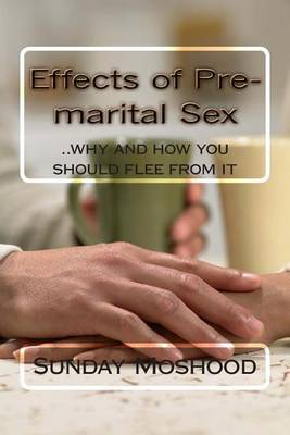 Effects of Pre-Marital Sex: ..Why and How You Should Flee from It