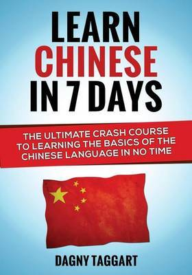 Chinese: Learn Chinese in 7 Days! - The Ultimate Crash Course to Learning the Basics of Mandarin Chinese in No Time