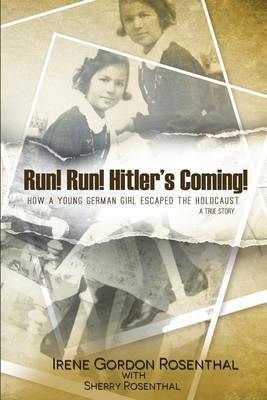 Run! Run! Hitler's Coming!: How a Young German Girl Escaped the Holocaust: A True Story
