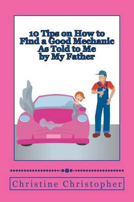 10 Tips on How to Find a Good Mechanic: As Told to Me by My Father