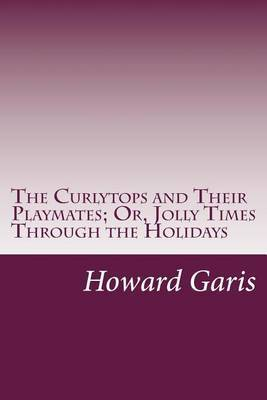 The Curlytops and Their Playmates; Or, Jolly Times Through the Holidays