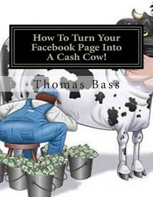 How to Turn Your Facebook Page Into a Cash Cow!