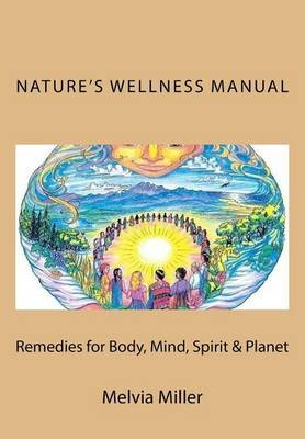 Nature's Wellness Manual: Remedies for Body, Mind, Spirit & Planet