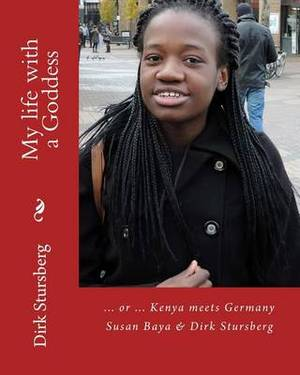 My Life with a Goddess: ... or ... Kenya Meets Germany