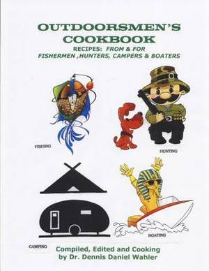 Outdoorsmen's Cookbook: Recipes: From & for Fishermen, Hunters, Campers & Boaters