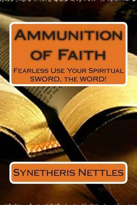 Ammunition of Faith: Fearless Use Your Spiritual Sword, the Word!