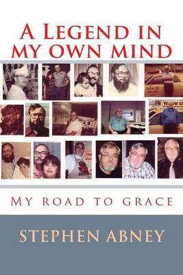 A Legend in My Own Mind: My Road to Grace