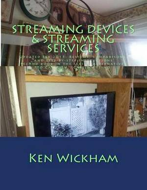 Streaming Devices + Streaming Services: Reviews, Comparisons, and Step-By-Step Instructions