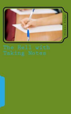 The Hell with Taking Notes: Challenging the Status Quo