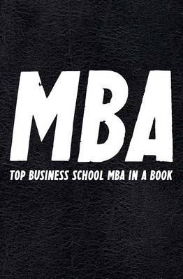 The MBA Book: Top Business School MBA in a Book