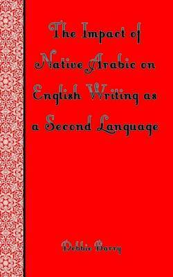 The Impact of Native Arabic on English Writing as a Second Language