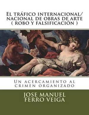 El Trafico Internacional/Nacional de Obras de Arte ( Robo y Falsificacion ): Un Acercamiento Al Crimen Organizado