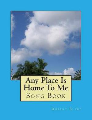 Any Place Is Home to Me: Song Book