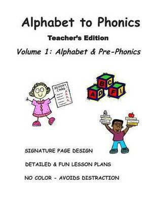 Alphabet to Phonics, Teacher's Edition, Volume 1: Volume 1: Alphabet & Phonological Awareness