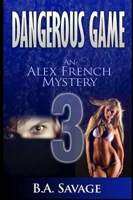 Dangerous Game: An Alex French Mystery