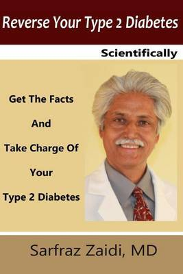 Reverse Your Type 2 Diabetes Scientifically: Get the Facts and Take Charge of Your Type 2 Diabetes