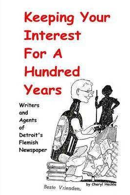 Keeping Your Interest for a Hundred Years: Writers and Agents of Detroit's Flemish Newspaper