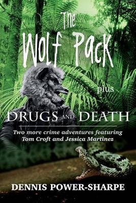 The Wolf Pack - Plus - Drugs and Death: Two More Crime Adventures Featuring Tom Croft and Jessica Martinez