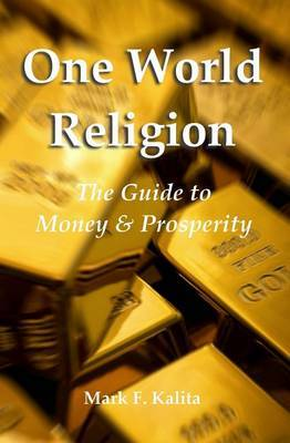 One World Religion: The Guide to Money & Prosperity