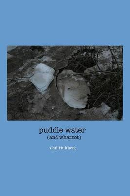Puddle Water: (And Whatnot)