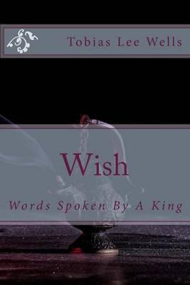 Wish: Words Spoken by a King